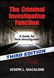 The Criminal Investigative Function - 3rd Ed: A Guide for New Investigators