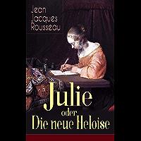 Julie oder Die neue Heloise: Historischer Roman (Liebesgeschichte von Heloisa und Peter Abaelard)