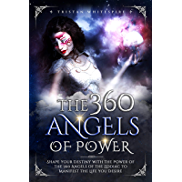 The 360 Angels of Power: Shape your Destiny with the Power of the 360 Angels of the Zodiac to Manifest the Life you…