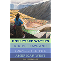 Unsettled Waters: Rights, Law, and Identity in the American West (Critical Environments: Nature, Science, and Politics Book 5)