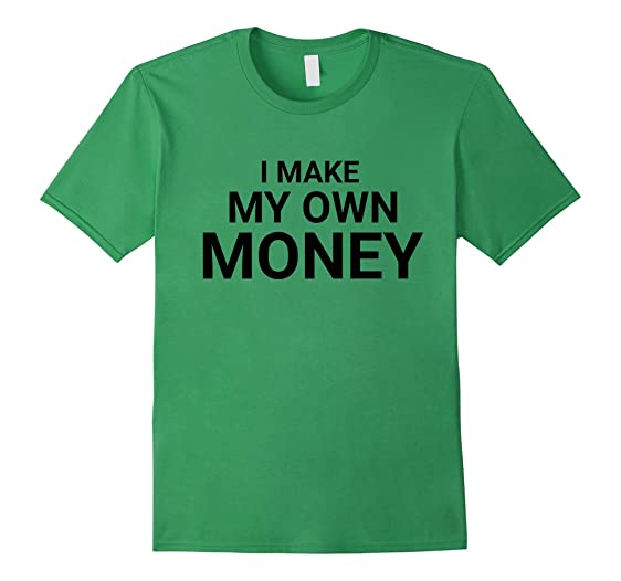 Design Your Own T Shirt Make Money: Amazon.com: I Make My Own Money Tees T-Shirts for Men Women 6 Youth rh:amazon.com,Design