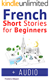 French: Short Stories for Beginners + French Audio: Improve your reading and listening skills in French. Learn French with Stories (French Short Stories Book 1) (English Edition)