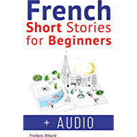 French: Short Stories for Beginners + French Audio: Improve your reading and listening skills in French. Learn French with Stories (French Short Stories t. 1) (French Edition)
