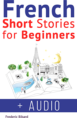 French: Short Stories for Beginners   French Audio: Improve your reading and listening skills in French. Learn French with Stories (French Short Stories Book 1) (English Edition)