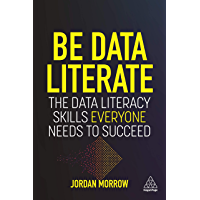 Be Data Literate: The Data Literacy Skills Everyone Needs To Succeed (English Edition)
