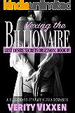 Vexing The Billionaire: A Steamy Billionaire Alpha Romance (Lust Desire Secrets Obsession Book 4)