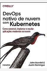 DevOps nativo de nuvem com Kubernetes: Como construir, implantar e escalar aplicações modernas na nuvem (Portuguese Edition) Kindle Edition