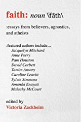 Faith: Essays from Believers, Agnostics, and Atheists Kindle Edition