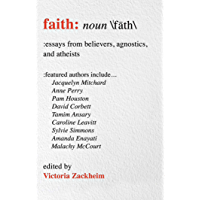 Faith: Essays from Believers, Agnostics, and Atheists (English Edition)