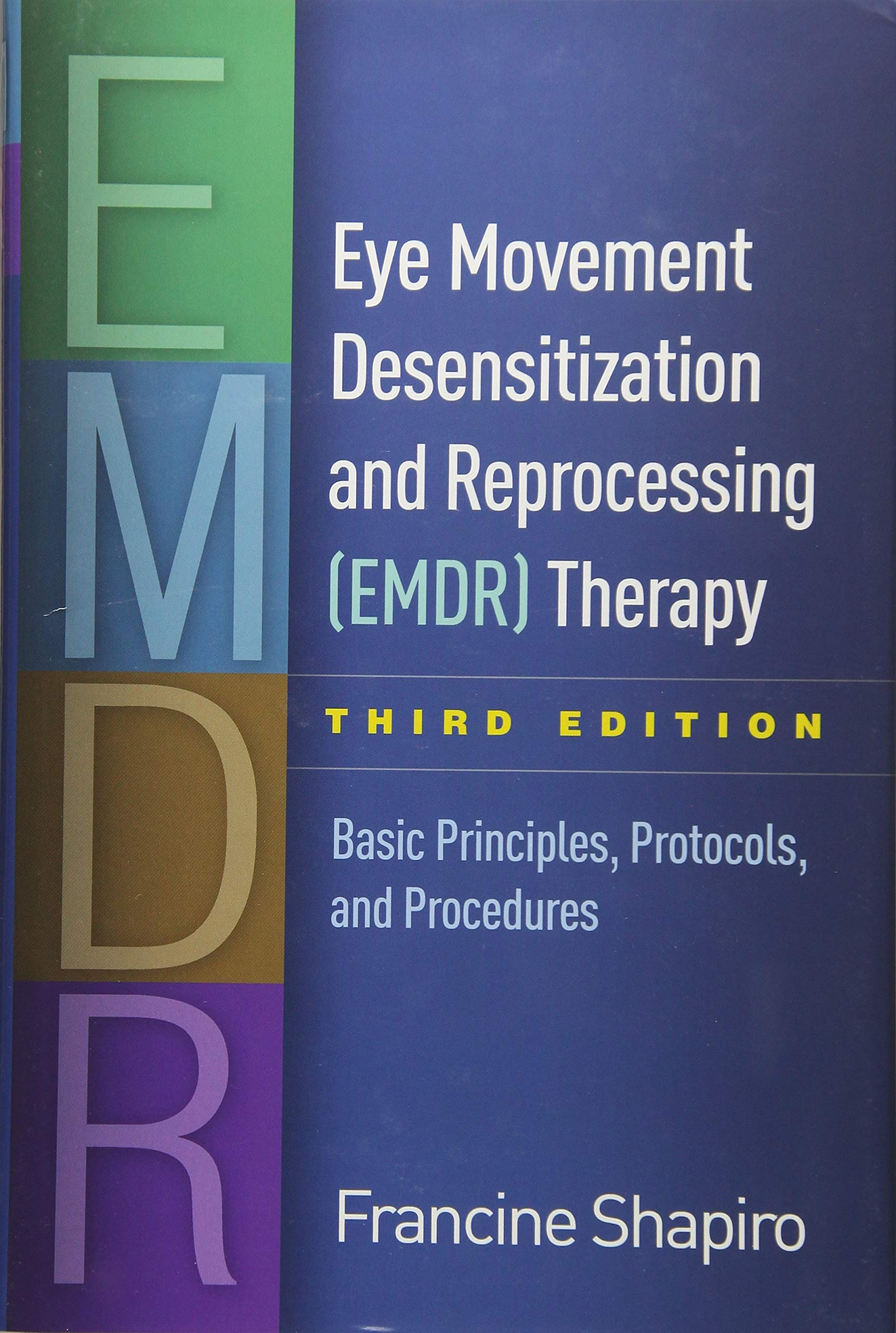 Eye Movement Desensitization and Reprocessing (EMDR) Therapy, Third Edition: Basic Principles, Protocols, and Procedures by The Guilford Press