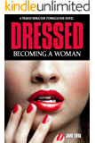 Dressed: Becoming a Woman: A Cross-Dressing Feminization Novel