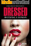 Dressed: Becoming a Woman: A Cross-Dressing Feminization Novel
