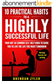 10 Practical Habits to a Highly Successful Life: Your not so common self-help book to guide you to live the life you want tomorrow (English Edition)