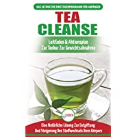 Tea Cleanse: Der Ultimative Anfängerleitfaden & Aktionsplan Zur Teereinigung Zur...