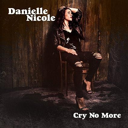 Danielle Nicole - Cry No More