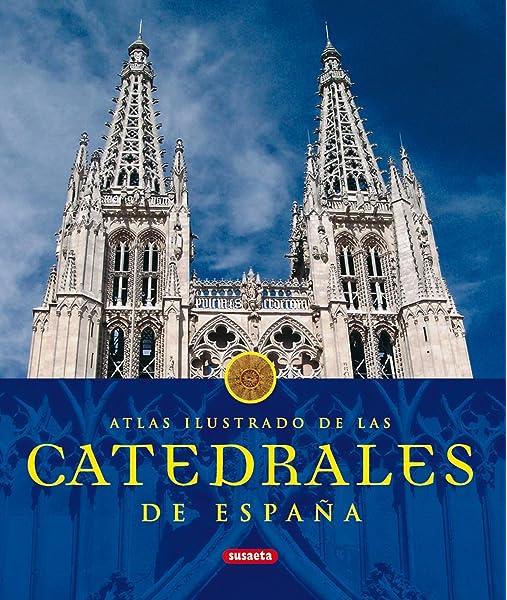 Catedrales De España (Atlas Ilustrado): Amazon.es: Susaeta, Equipo, Susaeta, Equipo: Libros