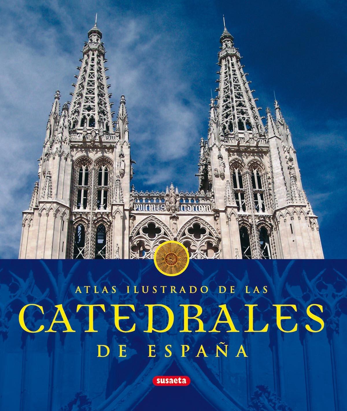 Catedrales De España (Atlas Ilustrado): Amazon.es: Susaeta, Equipo ...