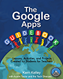 The Google Apps Guidebook: Lessons, Activities, and Projects Created by Students for Teachers