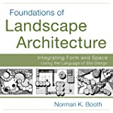 Foundations of Landscape Architecture: Integrating Form and Space Using the Language of Site Design