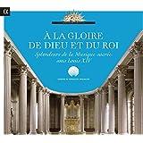 A la gloire de Dieu et du Roi: Splendeurs de la musique sacrée sous Louis XIV
