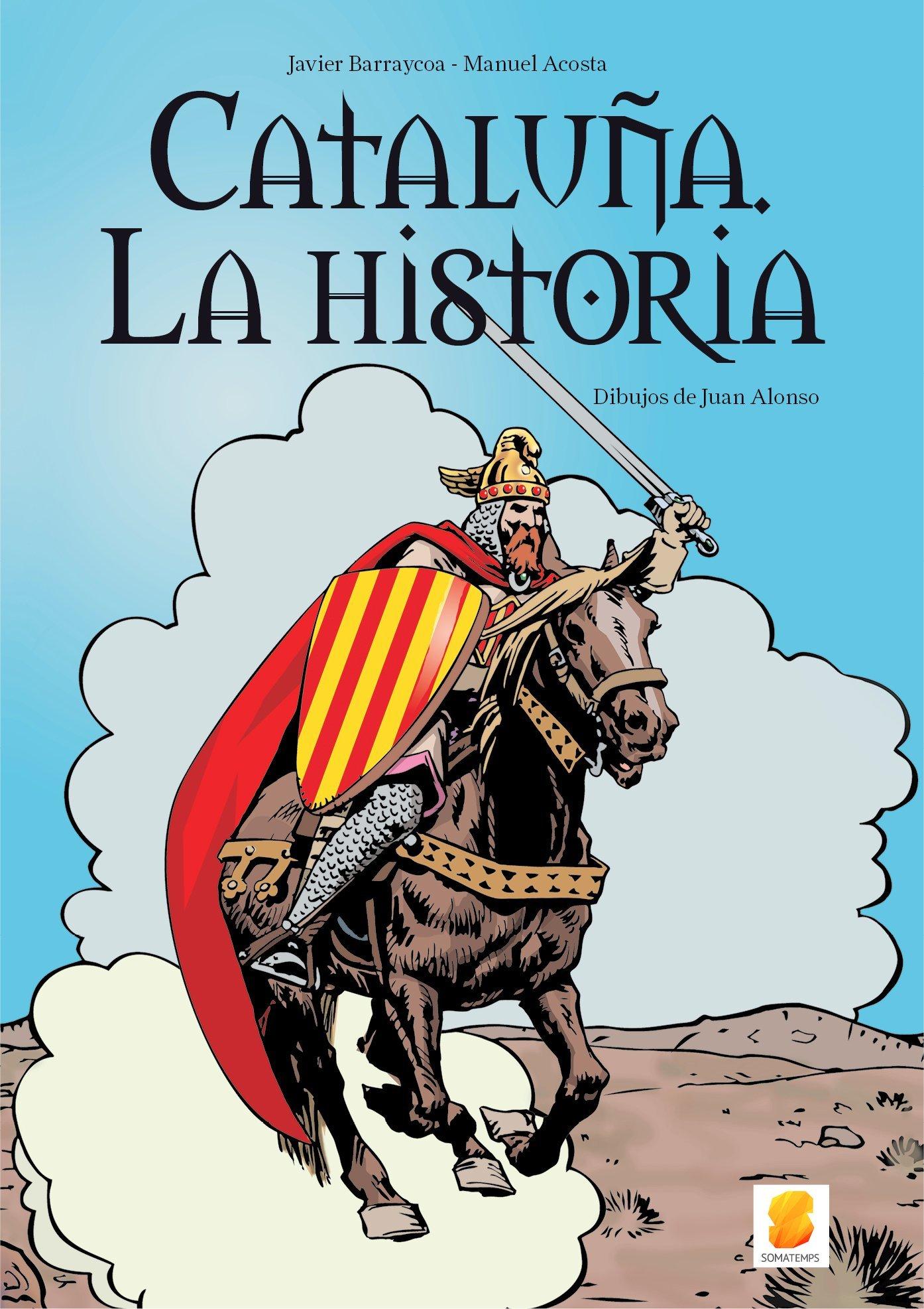 Cataluña. La historia: Amazon.es: Barraycoa Martínez, Javier, Acosta Elías, Manuel, Juan Alonso: Libros