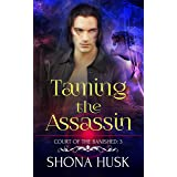 Taming the Assassin: Court of the Banished 3 (Annwyn Book 7)