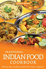 Traditional Indian Food Cookbook: Every-day Indian Food You Can't Ignore Kindle Edition