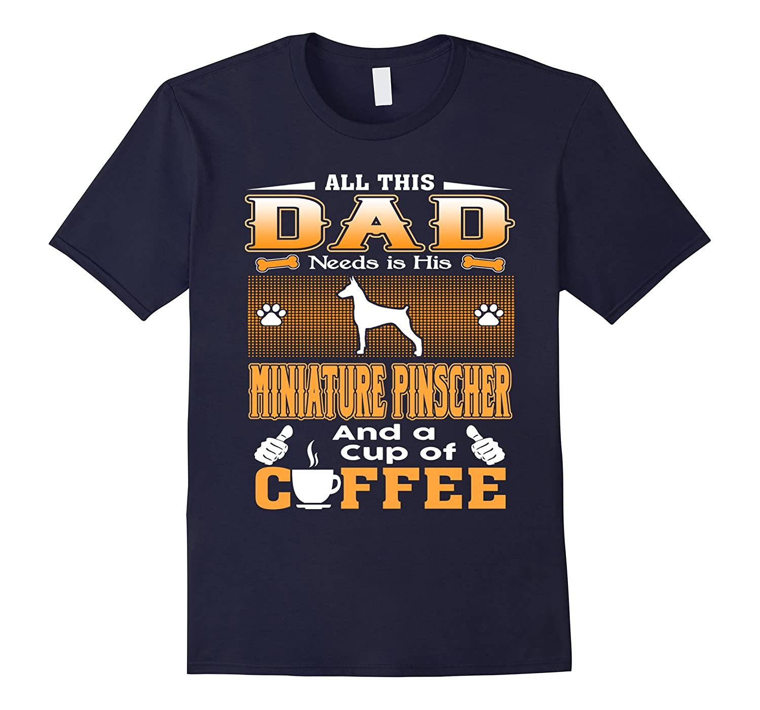 All This Dad Needs Miniature Pinscher And Cup Of Coffee Tee-Art