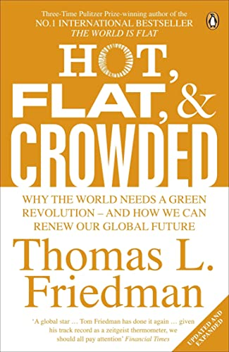Hot; Flat; and Crowded: Why The World Needs A Green Revolution - and How We Can Renew Our Global Future