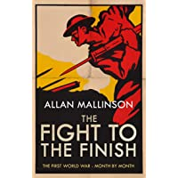 Fight to the Finish: The First World War - Month by Month
