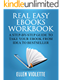 Real Easy eBooks Workbook: A Step-by-Step Guide to Take your eBook from Idea to Best-Seller (Just Fill in the Blanks)