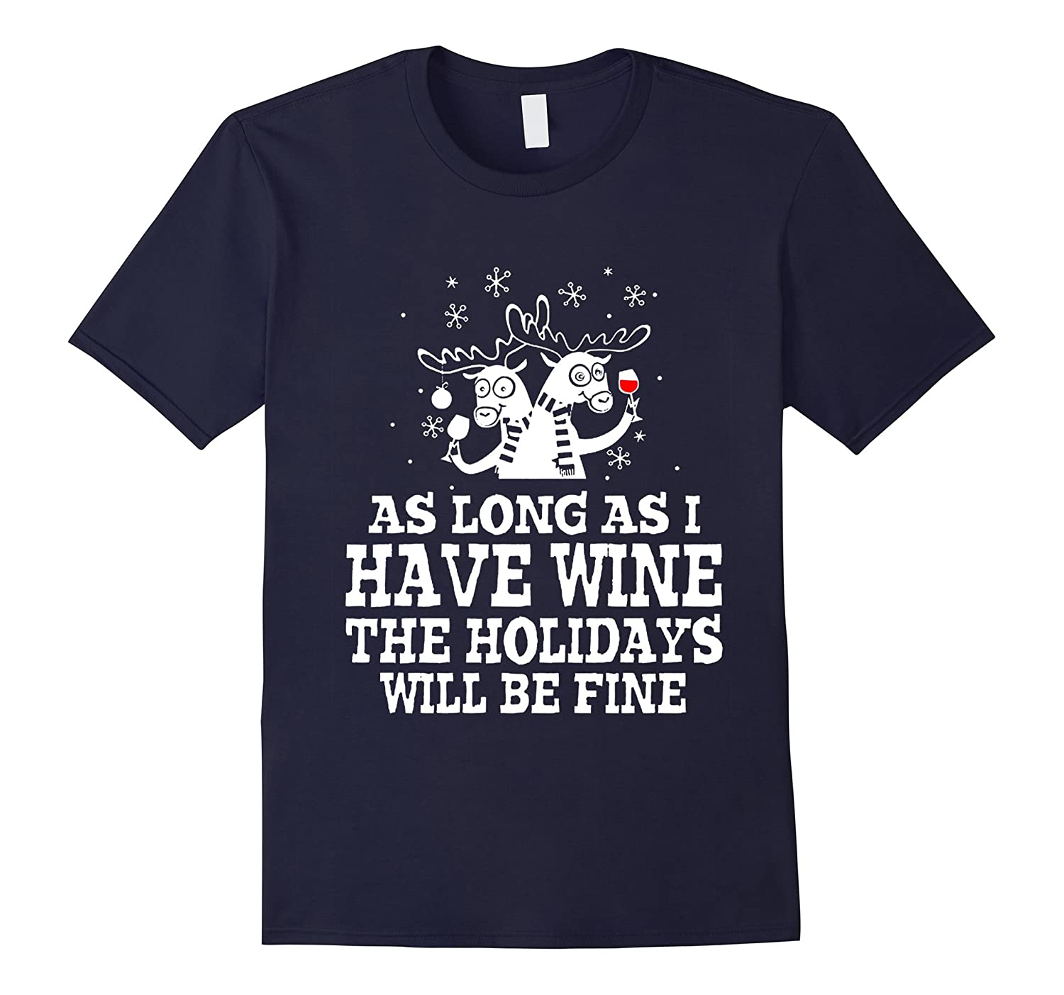 As Long As I Have Wine The Holidays Will Be Fine T-Shirt-Art