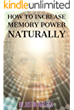 HOW TO INCREASE MEMORY POWER NATURALLY: How to Naturally Increases Your Memory, Brain Power, Intelligence (IQ) & More (English Edition)