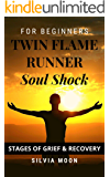 TWIN FLAME RUNNER SOUL SHOCK: STAGES OF GRIEF & RECOVERY (The Runner Twin Flame Experience Book 1)