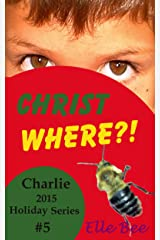 Christ Where?!: Focus on the Meaning of Christmas this Holiday Season! (Charlie 2015 Holiday Series Book 5) Kindle Edition