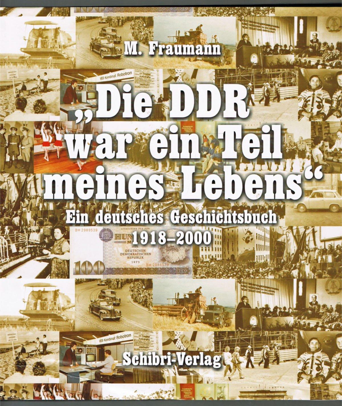 Die DDR war ein Teil meines Lebens. Ein deutsches Geschichtsbuch 1918-2000