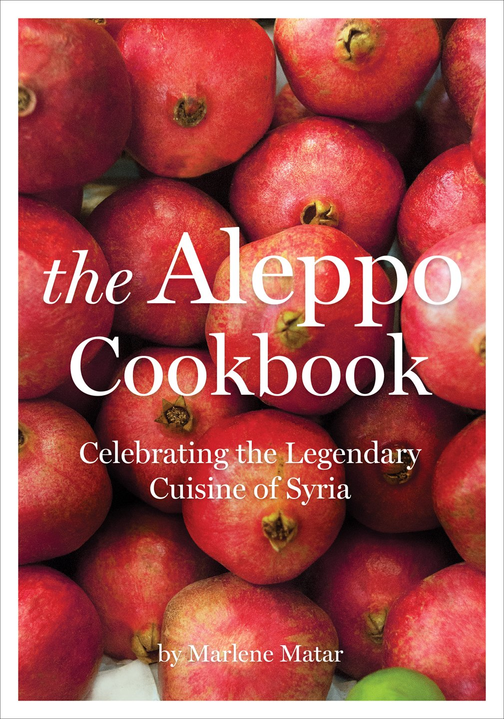 The Aleppo Cookbook: Celebrating the Legendary Cuisine of