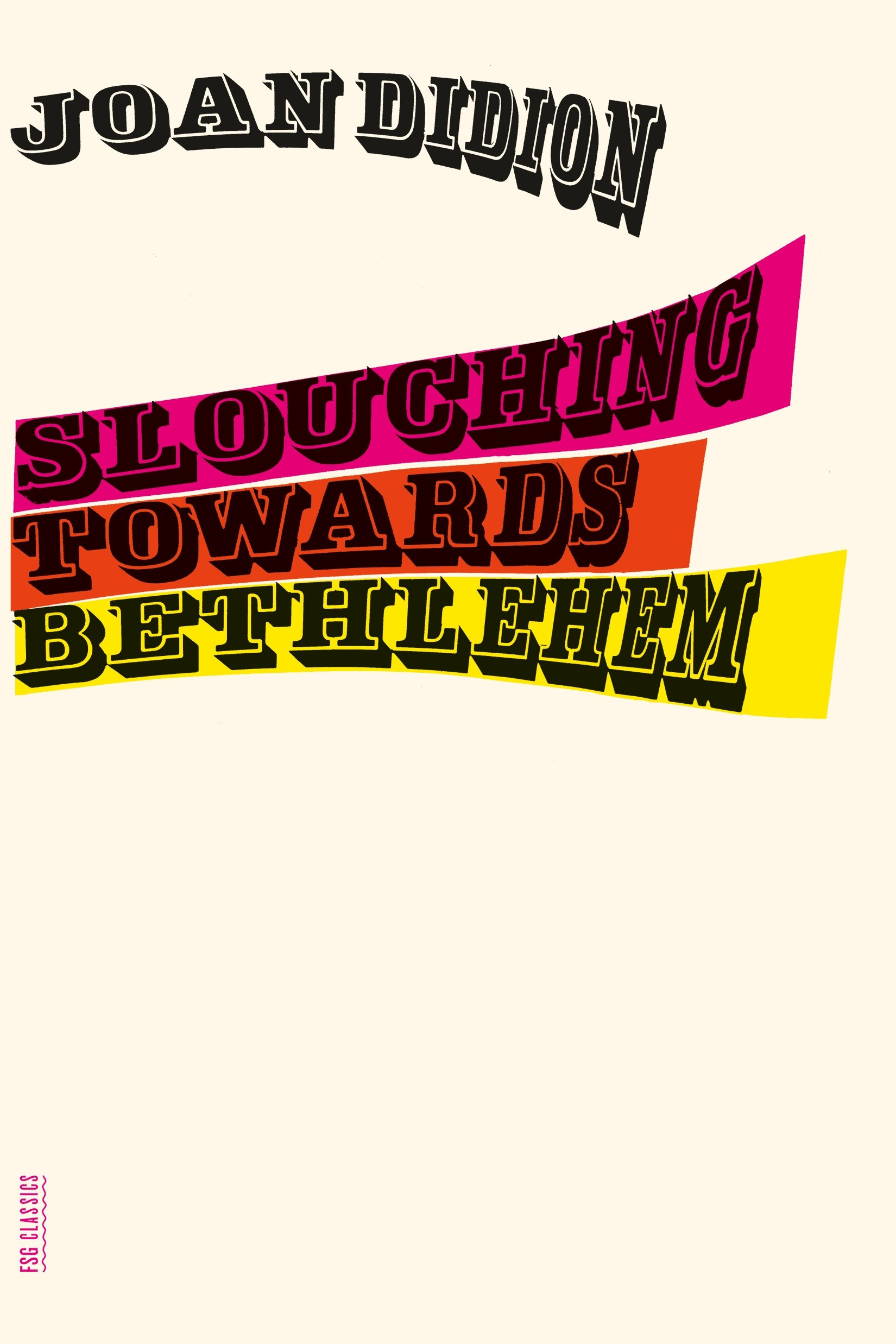 slouching towards bethlehem essays fsg classics joan didion  slouching towards bethlehem essays fsg classics joan didion 9780374531386 com books