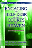 Engaging the Help Desk of the Courts of Heaven: Come Boldly, Come Often! (Engaging the Courts Book 4)