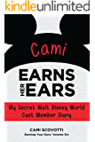 Cami Earns Her Ears: My Secret Walt Disney World Cast Member Diary (Earning Your Ears Book 6)