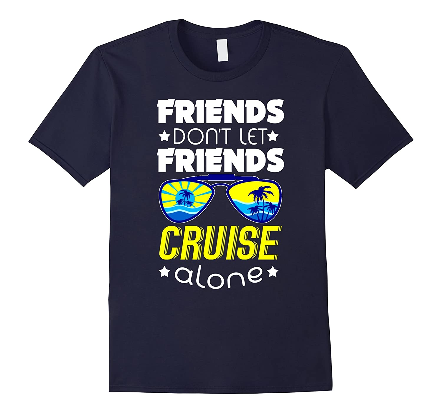 Friends Dont Let Friends Cruise Alone Funny T Shirt-RT