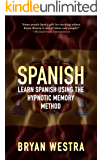 Spanish: Learn Spanish Using The Hypnotic Memory Method (English Edition)