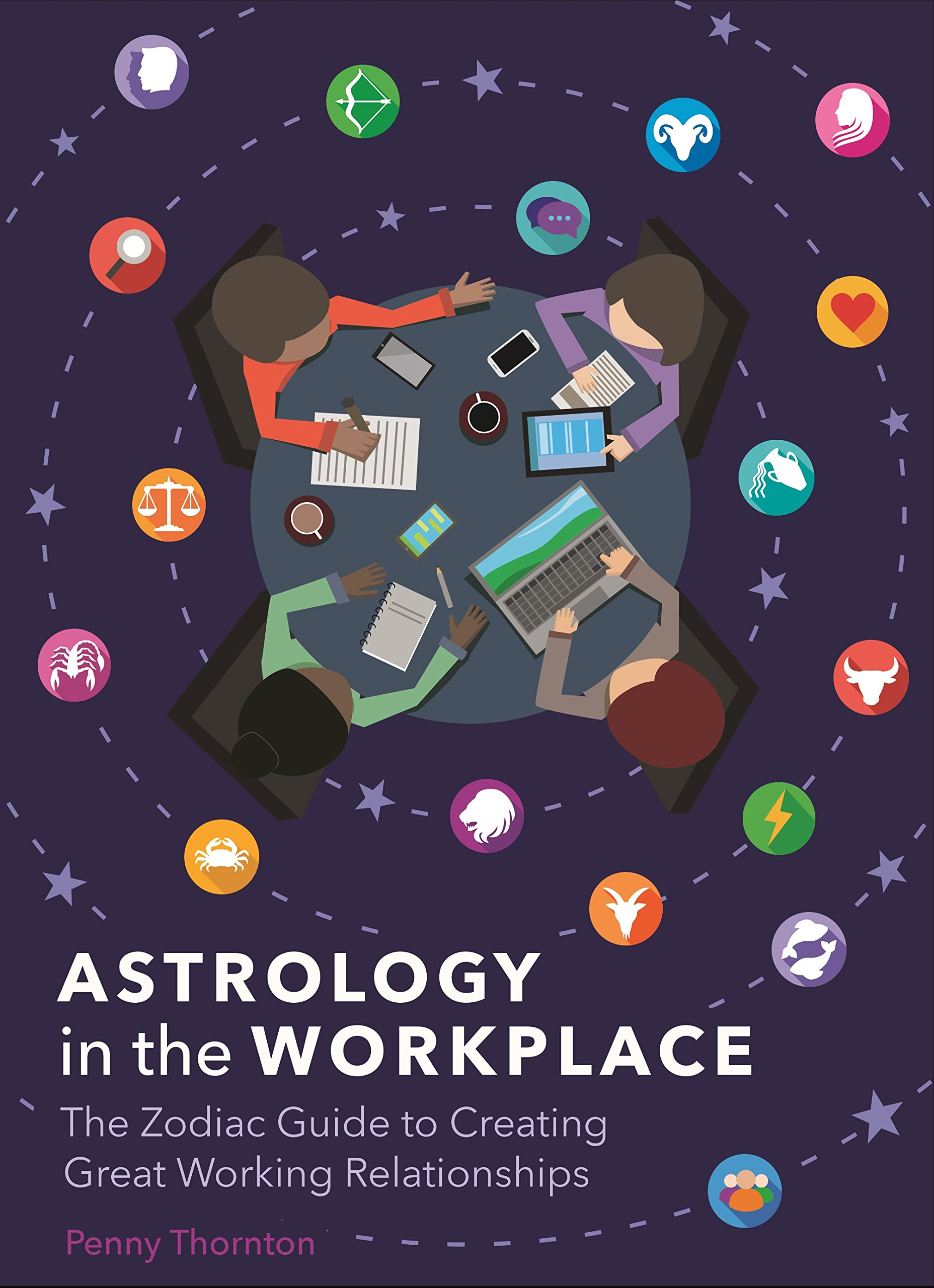 Astrology in the Workplace: The Zodiac Guide to Creating Great Working  Relationships: Amazon.co.uk: Thornton, Penny: 9781788285841: Books