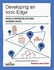 Developing an Ionic Edge: HTML5 Cross Platform Hybrid Apps