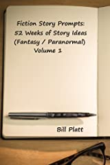 Fiction Story Prompts: 52 Weeks of Story Ideas (Fantasy / Paranormal Book 1) Kindle Edition