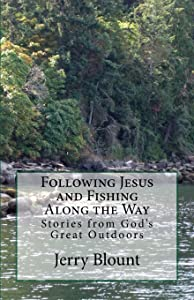 Following Jesus and Fishing Along the Way: Stories from God's Great Outdoors