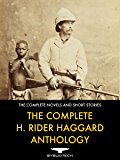 The Complete H. Rider Haggard Anthology - 67 Works of Classic Fiction (English Edition)