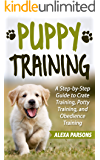 Puppy Training: A Step-by-Step Guide to Crate Training, Potty Training, and Obedience Training