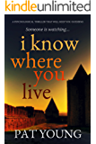 I Know Where You Live: a psychological thriller that will keep you guessing
