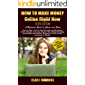 How to Make Money Online Right Now : Beginners Guide 2020 -Not Any Ways... but The Best Real Ways to Make Money Online: Amazon Fba, Affiliate Marketing, ... Skills Training Books & Audiobooks Book 1)
